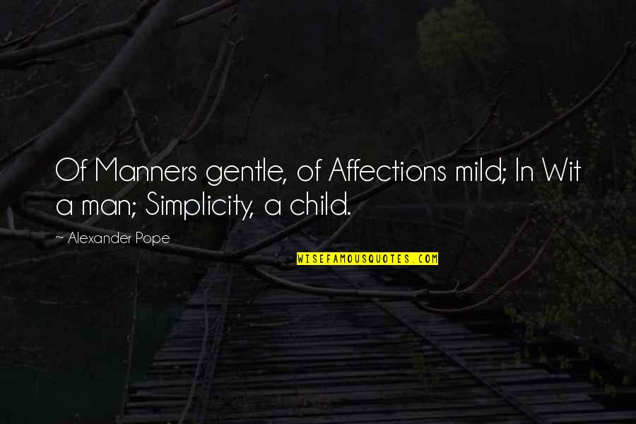 Good Hazing Quotes By Alexander Pope: Of Manners gentle, of Affections mild; In Wit
