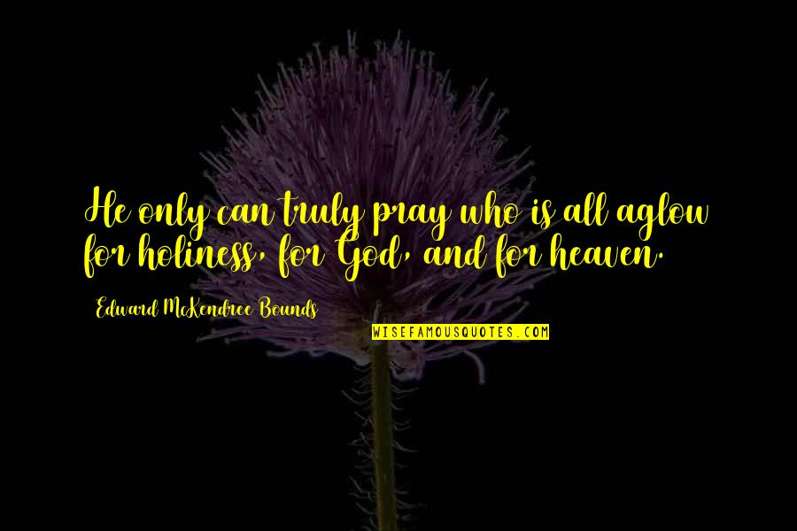 Good Hazing Quotes By Edward McKendree Bounds: He only can truly pray who is all