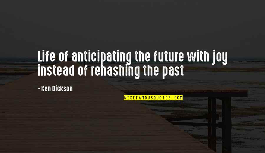 Good Hazing Quotes By Ken Dickson: Life of anticipating the future with joy instead