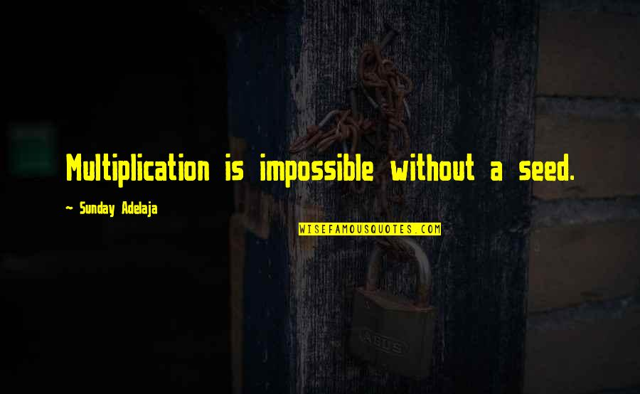Good Hazing Quotes By Sunday Adelaja: Multiplication is impossible without a seed.
