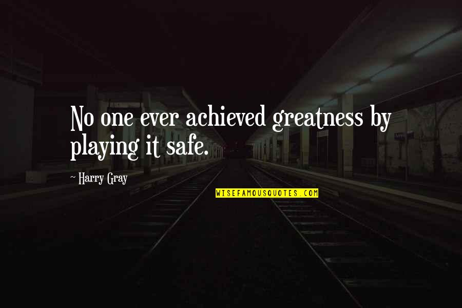 Good Heart Search Quotes By Harry Gray: No one ever achieved greatness by playing it
