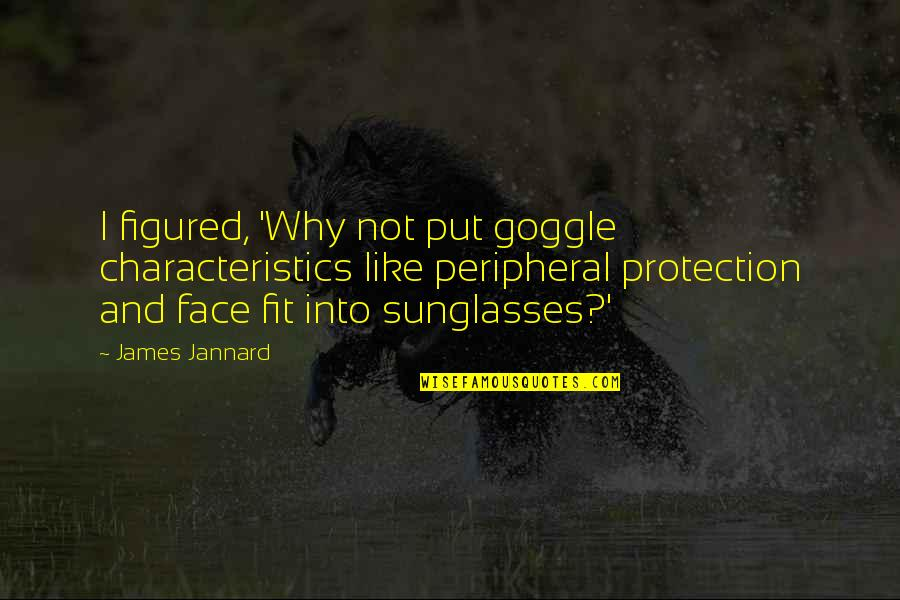 Good Heart Search Quotes By James Jannard: I figured, 'Why not put goggle characteristics like