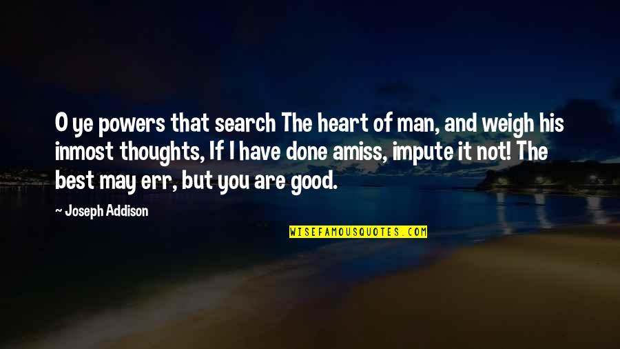 Good Heart Search Quotes By Joseph Addison: O ye powers that search The heart of