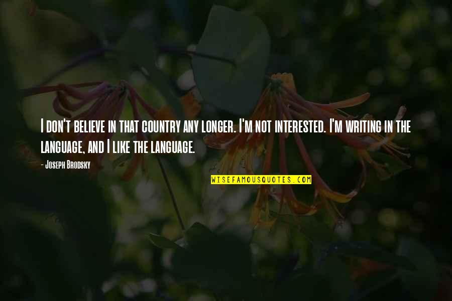 Good Heart Search Quotes By Joseph Brodsky: I don't believe in that country any longer.