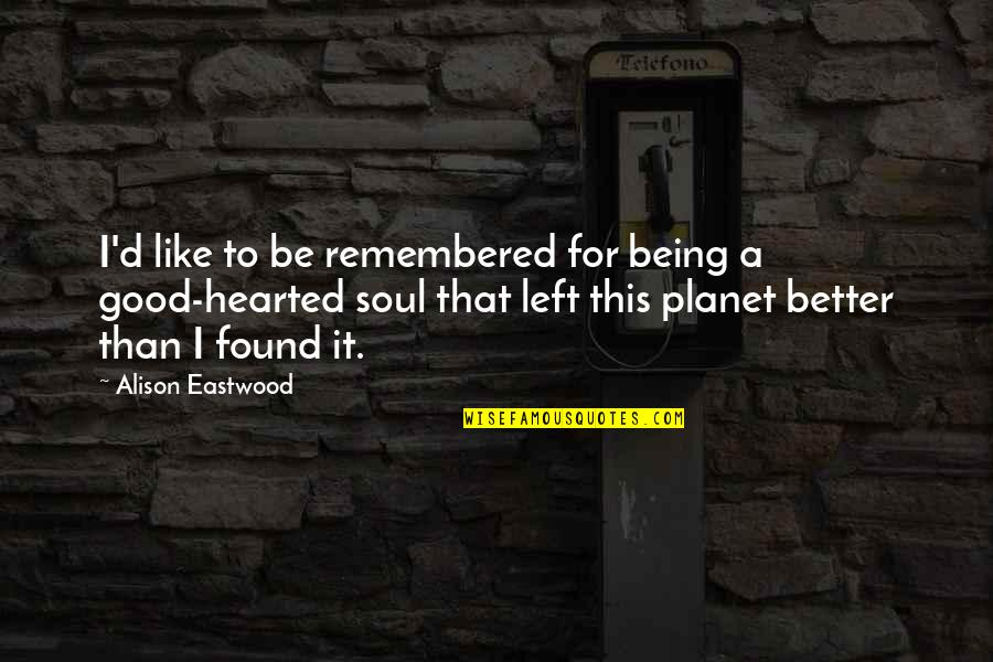 Good Hearted Quotes By Alison Eastwood: I'd like to be remembered for being a
