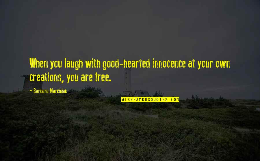 Good Hearted Quotes By Barbara Marciniak: When you laugh with good-hearted innocence at your