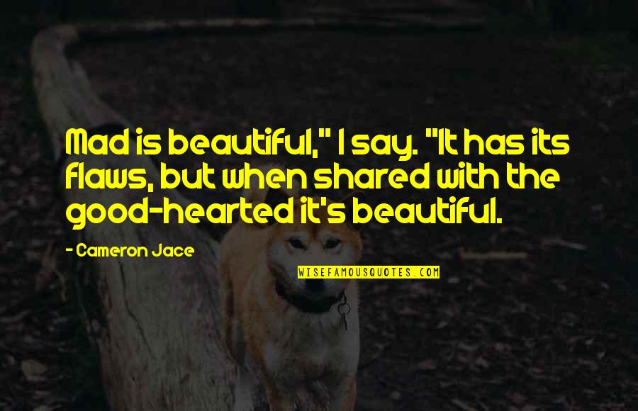 """Good Hearted Quotes By Cameron Jace: Mad is beautiful,"""" I say. """"It has its"""