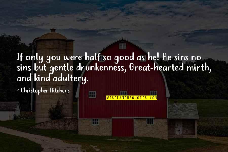 Good Hearted Quotes By Christopher Hitchens: If only you were half so good as