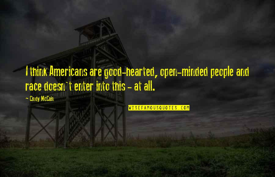Good Hearted Quotes By Cindy McCain: I think Americans are good-hearted, open-minded people and