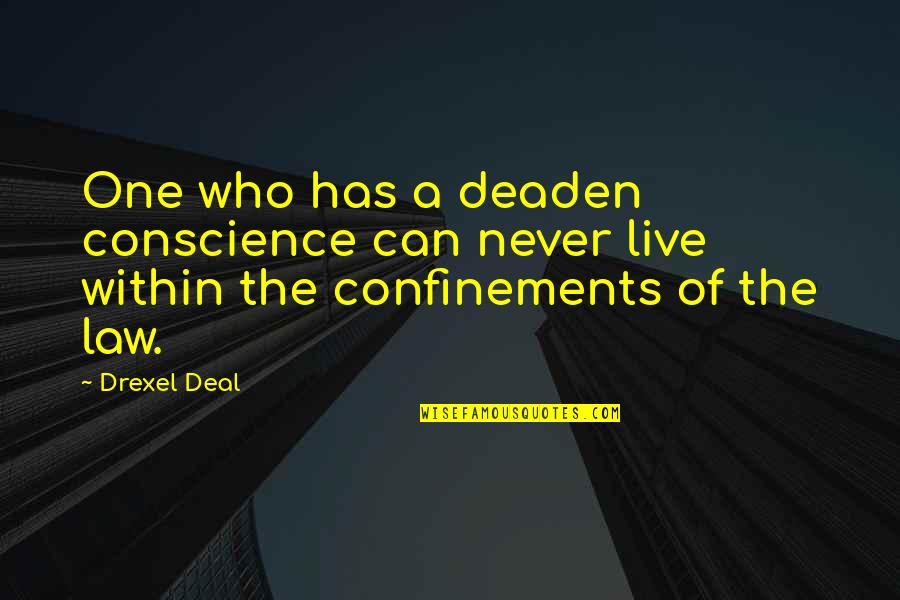 Good Hearted Quotes By Drexel Deal: One who has a deaden conscience can never