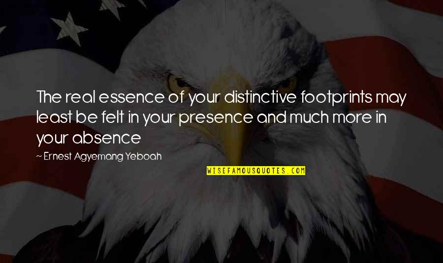 Good Hearted Quotes By Ernest Agyemang Yeboah: The real essence of your distinctive footprints may