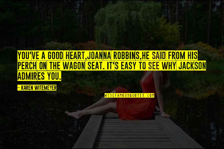 Good Hearted Quotes By Karen Witemeyer: You've a good heart,Joanna Robbins,he said from his