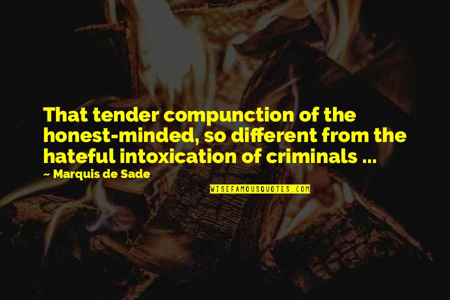 Good Hearted Quotes By Marquis De Sade: That tender compunction of the honest-minded, so different