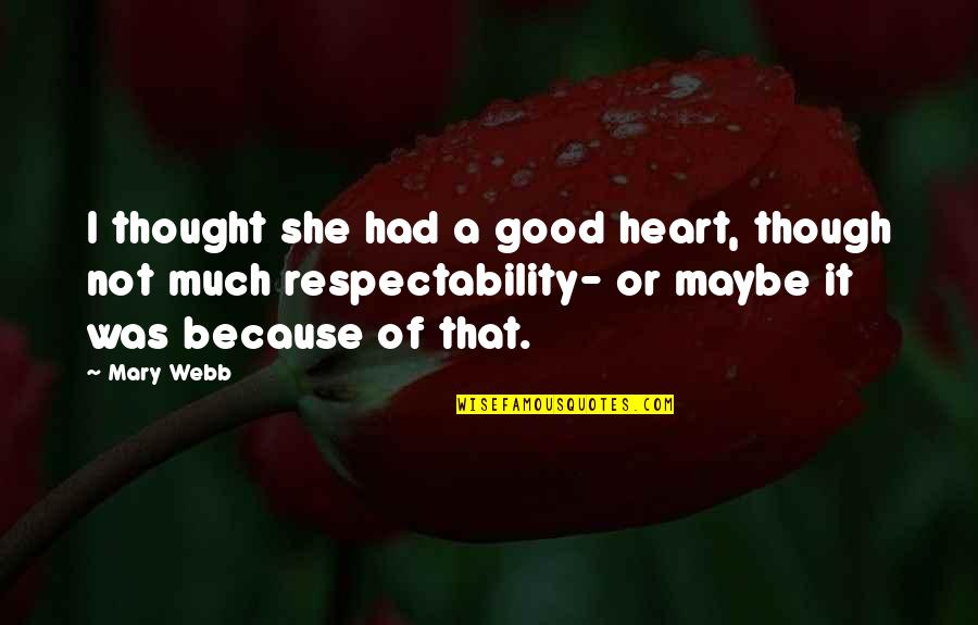 Good Hearted Quotes By Mary Webb: I thought she had a good heart, though