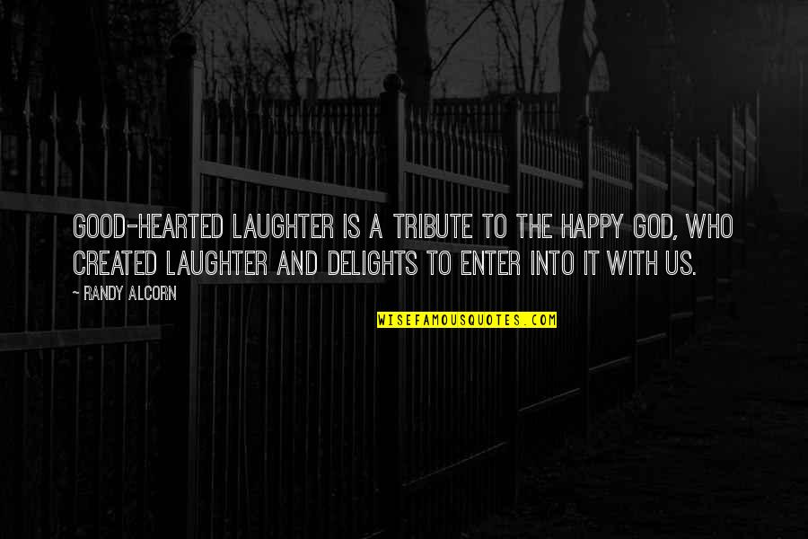 Good Hearted Quotes By Randy Alcorn: Good-hearted laughter is a tribute to the happy