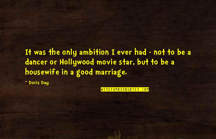 Good Housewife Quotes By Doris Day: It was the only ambition I ever had