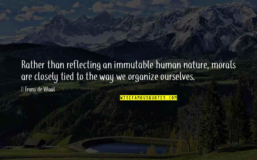 Good Human Body Quotes By Frans De Waal: Rather than reflecting an immutable human nature, morals