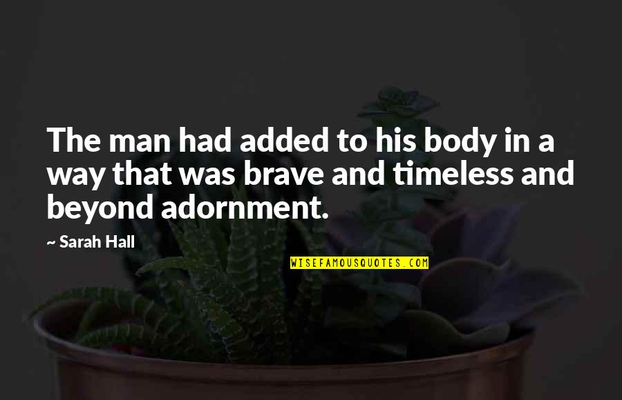Good Human Body Quotes By Sarah Hall: The man had added to his body in