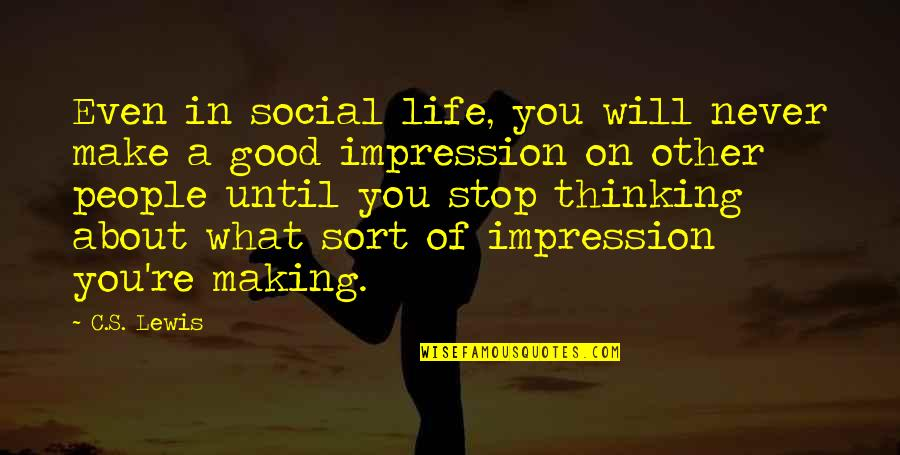 Good Impressions Quotes By C.S. Lewis: Even in social life, you will never make