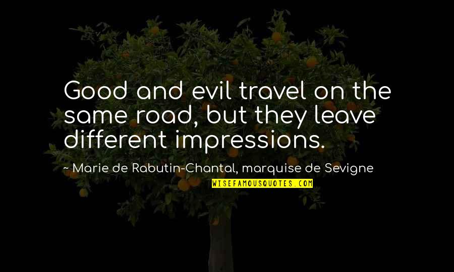 Good Impressions Quotes By Marie De Rabutin-Chantal, Marquise De Sevigne: Good and evil travel on the same road,
