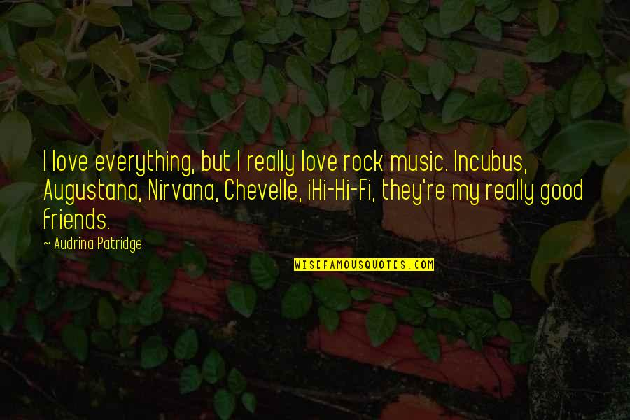 Good Incubus Quotes By Audrina Patridge: I love everything, but I really love rock