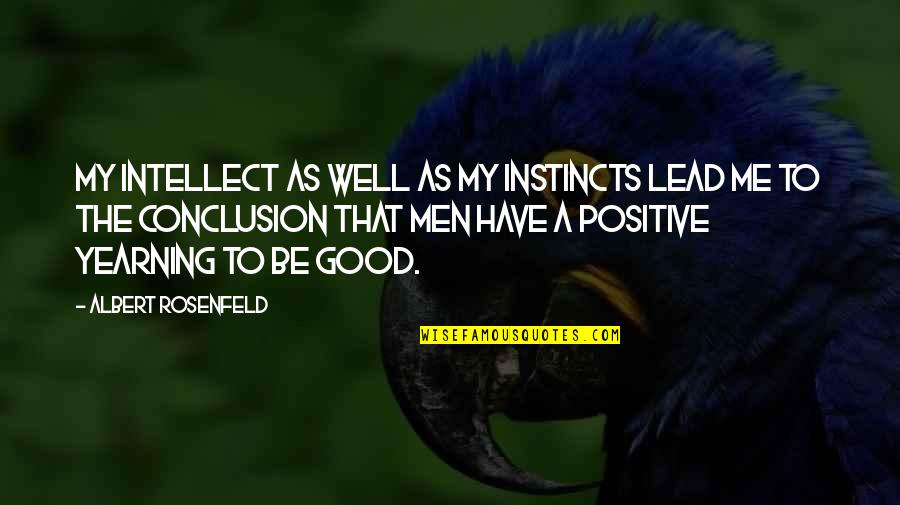 Good Instincts Quotes By Albert Rosenfeld: My intellect as well as my instincts lead