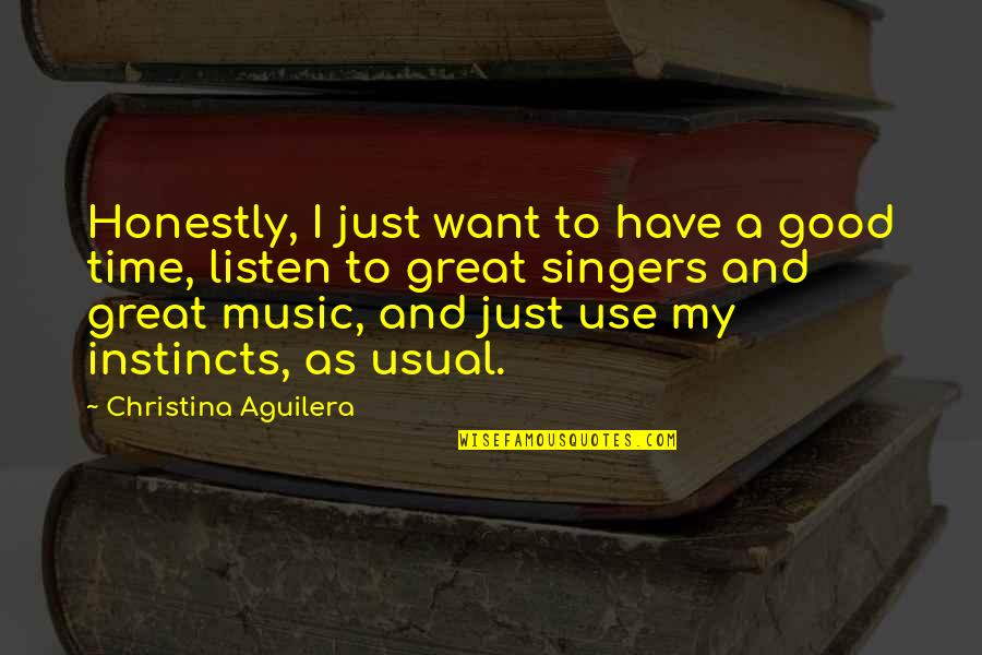 Good Instincts Quotes By Christina Aguilera: Honestly, I just want to have a good