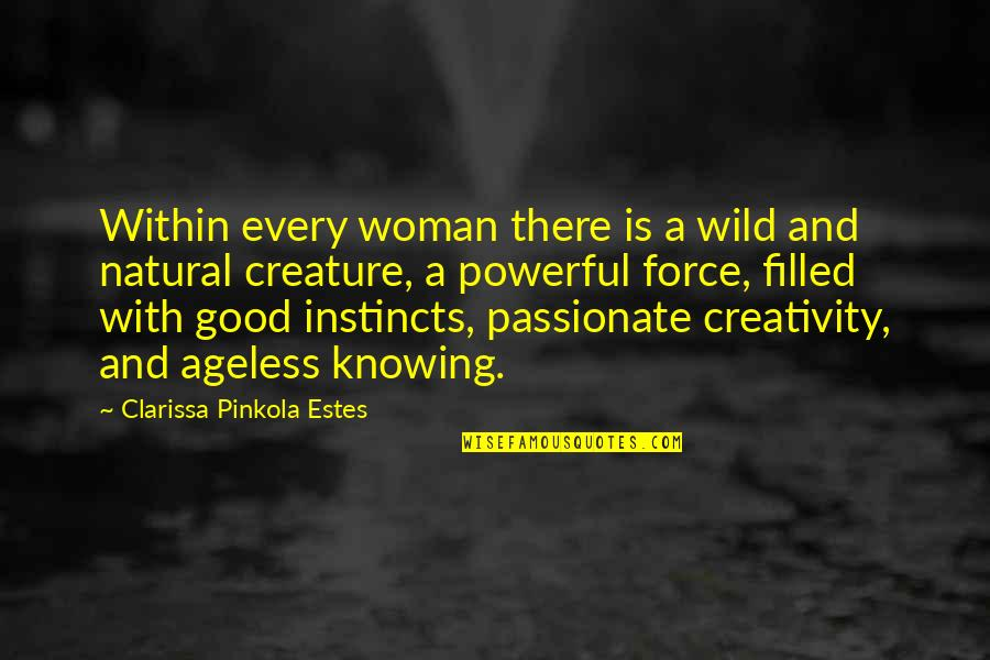Good Instincts Quotes By Clarissa Pinkola Estes: Within every woman there is a wild and