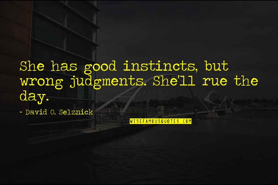 Good Instincts Quotes By David O. Selznick: She has good instincts, but wrong judgments. She'll