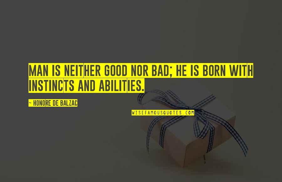 Good Instincts Quotes By Honore De Balzac: Man is neither good nor bad; he is