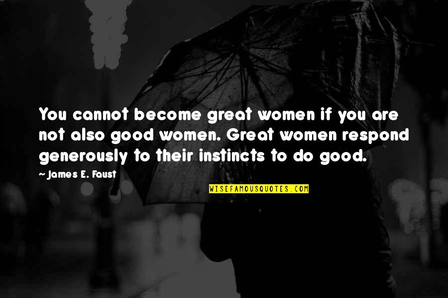 Good Instincts Quotes By James E. Faust: You cannot become great women if you are