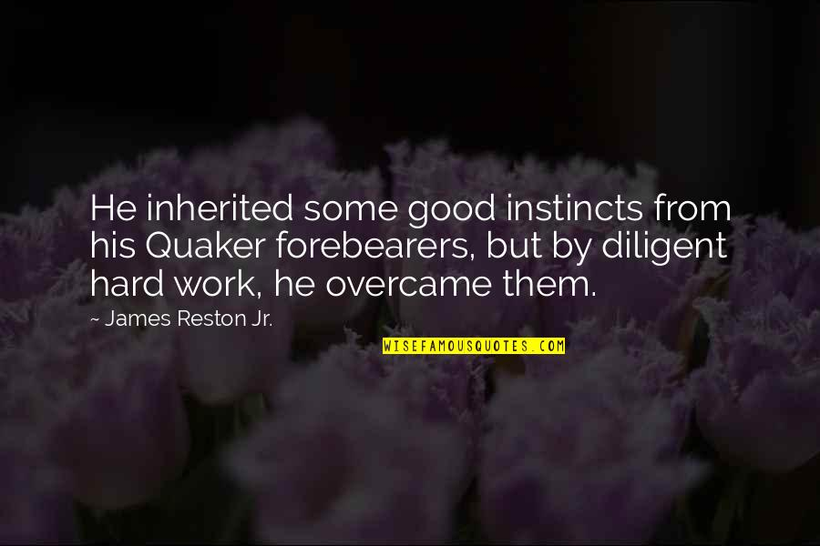Good Instincts Quotes By James Reston Jr.: He inherited some good instincts from his Quaker