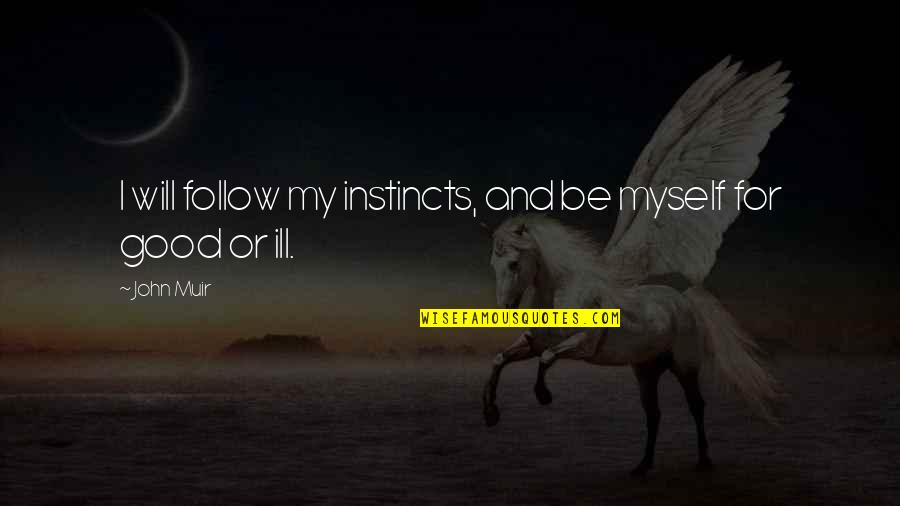 Good Instincts Quotes By John Muir: I will follow my instincts, and be myself