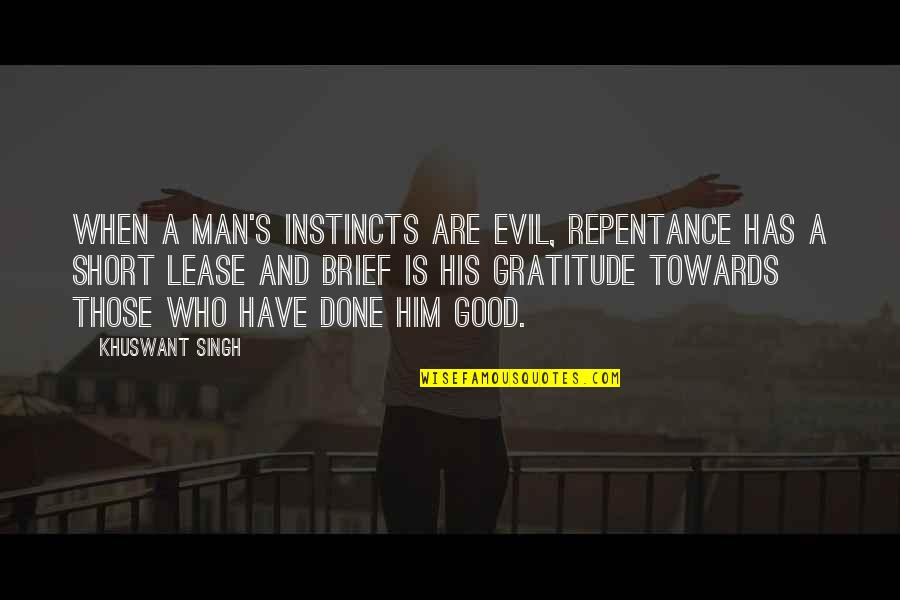 Good Instincts Quotes By Khuswant Singh: When a man's instincts are evil, repentance has