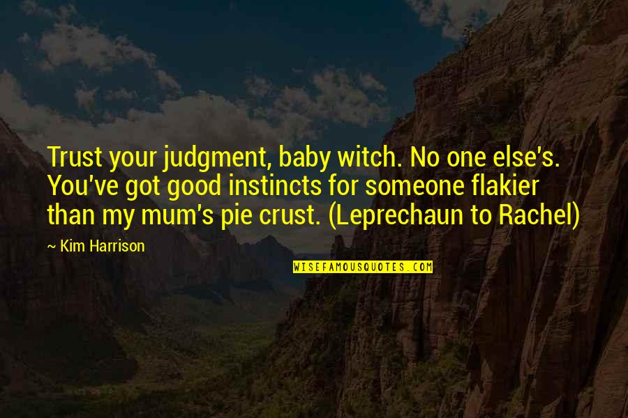 Good Instincts Quotes By Kim Harrison: Trust your judgment, baby witch. No one else's.