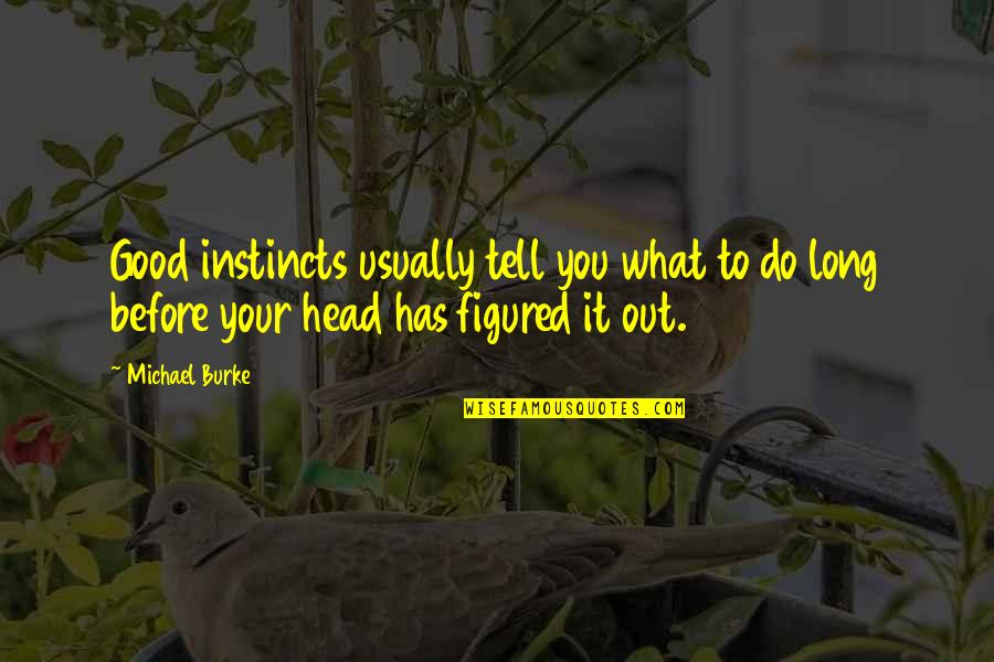 Good Instincts Quotes By Michael Burke: Good instincts usually tell you what to do