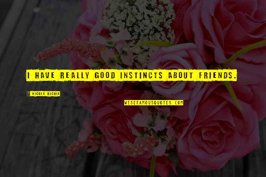 Good Instincts Quotes By Nicole Richie: I have really good instincts about friends.
