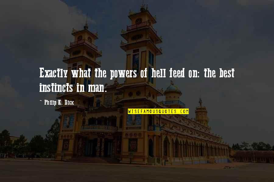Good Instincts Quotes By Philip K. Dick: Exactly what the powers of hell feed on: