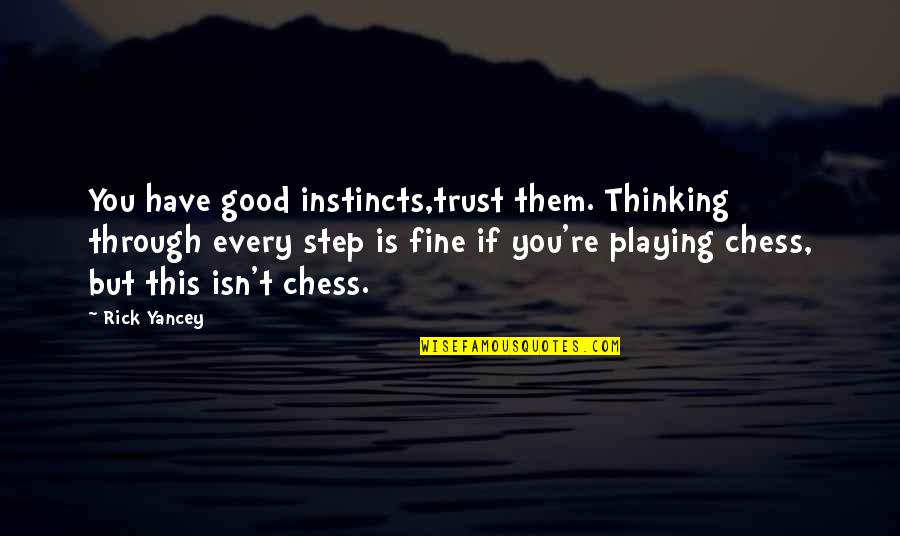 Good Instincts Quotes By Rick Yancey: You have good instincts,trust them. Thinking through every