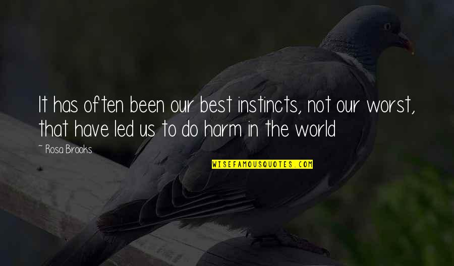Good Instincts Quotes By Rosa Brooks: It has often been our best instincts, not