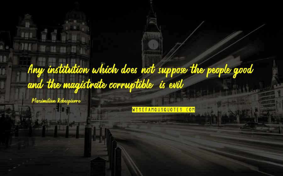 Good Institution Quotes By Maximilien Robespierre: Any institution which does not suppose the people