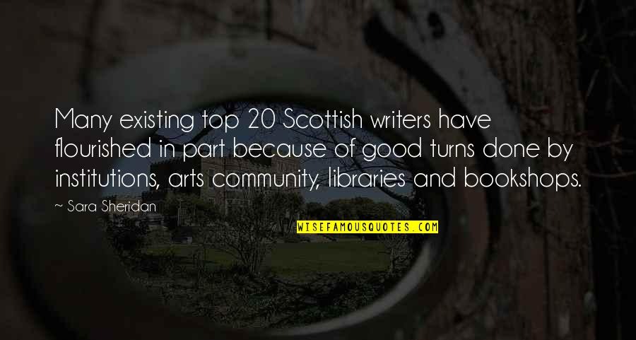 Good Institution Quotes By Sara Sheridan: Many existing top 20 Scottish writers have flourished