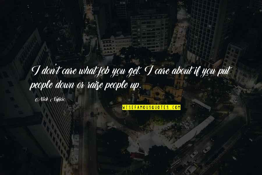 Good Jake Miller Quotes By Nick Vujicic: I don't care what job you get. I