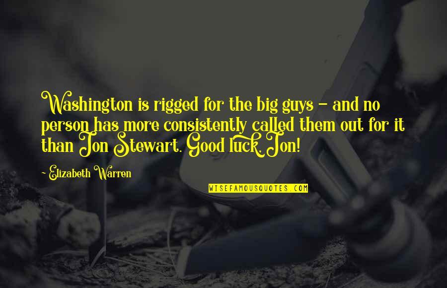 Good Jon Stewart Quotes By Elizabeth Warren: Washington is rigged for the big guys -