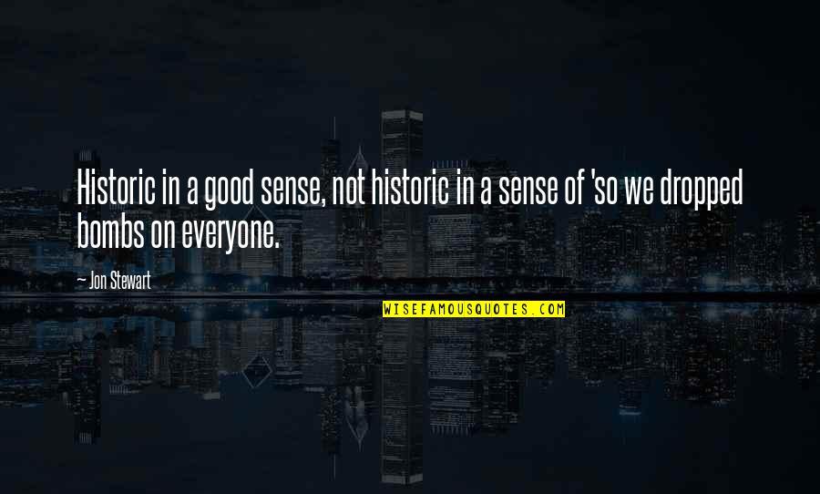 Good Jon Stewart Quotes By Jon Stewart: Historic in a good sense, not historic in