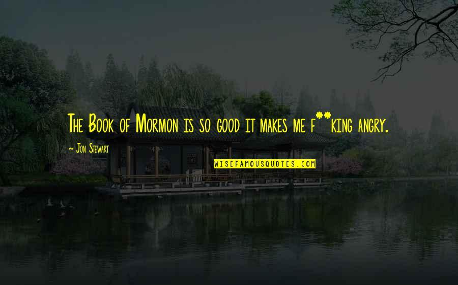 Good Jon Stewart Quotes By Jon Stewart: The Book of Mormon is so good it