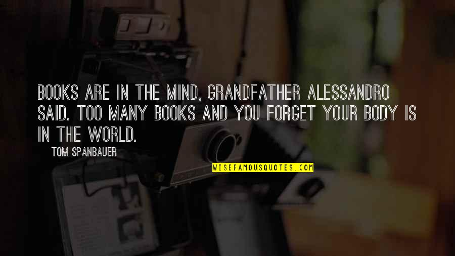 Good Jon Stewart Quotes By Tom Spanbauer: Books are in the mind, Grandfather Alessandro said.