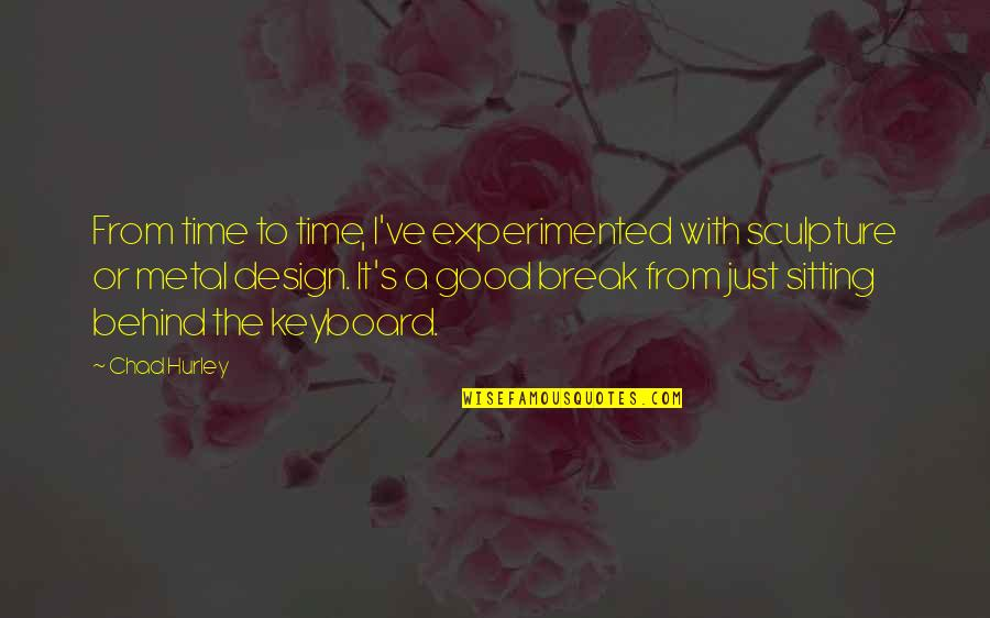 Good Keyboard Quotes By Chad Hurley: From time to time, I've experimented with sculpture