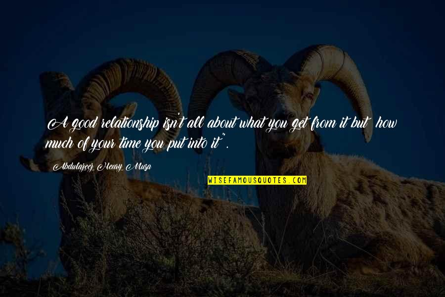 Good Life Time Quotes By Abdulazeez Henry Musa: A good relationship isn't all about what you