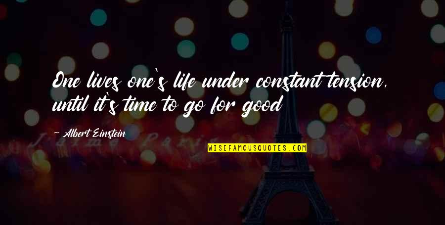 Good Life Time Quotes By Albert Einstein: One lives one's life under constant tension, until